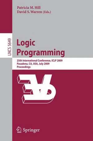 Logic Programming: 25th International Conference, ICLP 2009, Pasadena, CA, USA, July 14-17, 2009, Proceedings de Patricia M. Hill