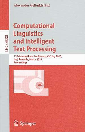 Computational Linguistics and Intelligent Text Processing: 11th International Conference, CICLing 2010, Iasi, Romania, March 21-27, 2010, Proceedings de Alexander Gelbukh