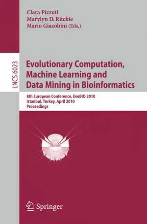 Evolutionary Computation, Machine Learning and Data Mining in Bioinformatics: 8th European Conference, EvoBIO 2010, Istanbul, Turkey, April 7-9, 2010, Proceedings de Clara Pizzuti