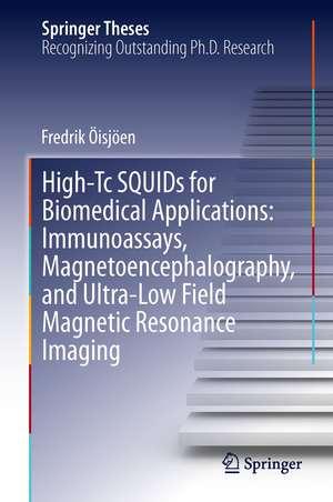 High-Tc SQUIDs for Biomedical Applications: Immunoassays, Magnetoencephalography, and Ultra-Low Field Magnetic Resonance Imaging de Fredrik Öisjöen