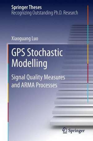 GPS Stochastic Modelling: Signal Quality Measures and ARMA Processes de Xiaoguang Luo