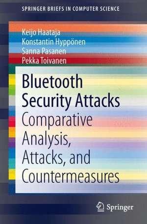 Bluetooth Security Attacks: Comparative Analysis, Attacks, and Countermeasures de Keijo Haataja