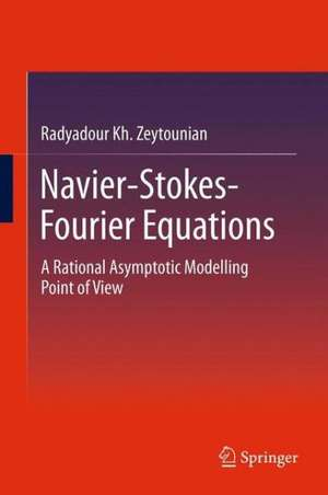 Navier-Stokes-Fourier Equations: A Rational Asymptotic Modelling Point of View de Radyadour Kh Zeytounian