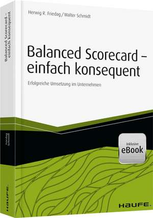 Balanced Scorecard - einfach konsequent de Herwig R. Friedag