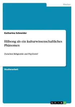 Hillsong als ein kulturwissenschaftliches Phänomen de Katharina Schneider