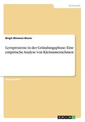 Lernprozesse in der Gründungsphase: Eine empirische Analyse von Kleinunternehmen de Birgit Wimmer-Wurm