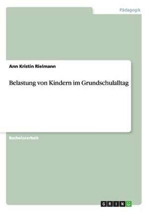 Belastung von Kindern im Grundschulalltag de Ann Kristin Rielmann