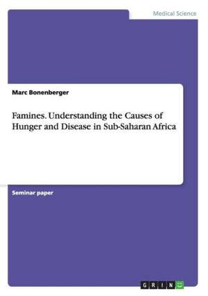 Famines. Understanding the Causes of Hunger and Disease in Sub-Saharan Africa
