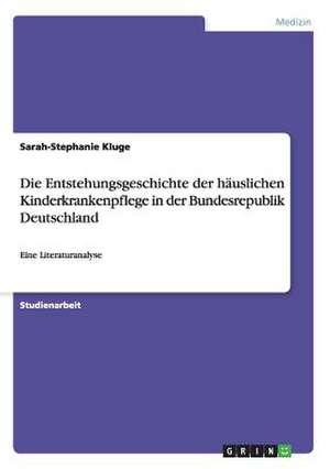 Die Entstehungsgeschichte Der Hauslichen Kinderkrankenpflege in Der Bundesrepublik Deutschland