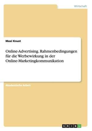 Online-Advertising. Rahmenbedingungen für die Werbewirkung in der Online-Marketingkommunikation de Maxi Knust