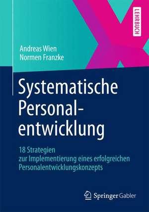 Systematische Personalentwicklung: 18 Strategien zur Implementierung eines erfolgreichen Personalentwicklungskonzepts de Andreas Wien