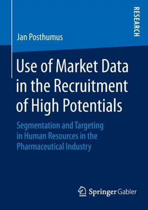 Use of Market Data in the Recruitment of High Potentials: Segmentation and Targeting in Human Resources in the Pharmaceutical Industry de Jan Posthumus
