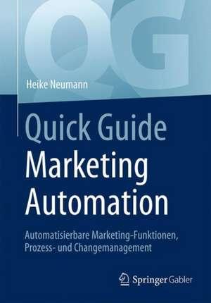 Quick Guide Marketing Automation: Automatisierbare Marketing-Funktionen, Prozess- und Changemanagement de Heike Neumann