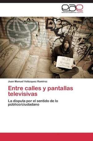 Entre calles y pantallas televisivas de Velázquez Ramírez Juan Manuel