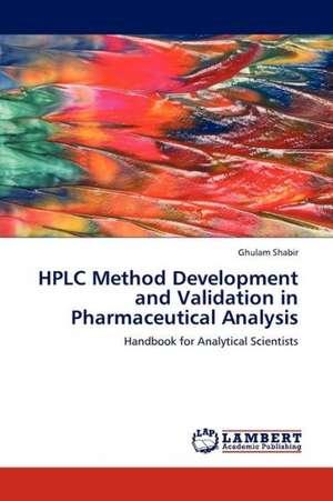 HPLC Method Development and Validation in Pharmaceutical Analysis de Shabir Ghulam