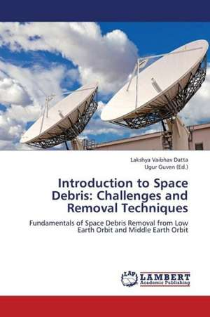 Introduction to Space Debris: Challenges and Removal Techniques de Datta Lakshya Vaibhav