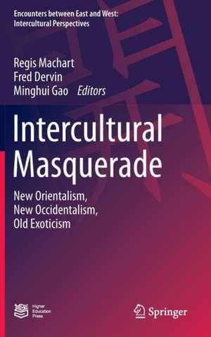 Intercultural Masquerade: New Orientalism, New Occidentalism, Old Exoticism de Regis Machart