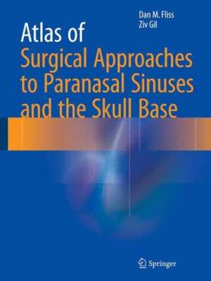 Atlas of Surgical Approaches to Paranasal Sinuses and the Skull Base de Dan M. Fliss