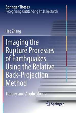 Imaging the Rupture Processes of Earthquakes Using the Relative Back-Projection Method: Theory and Applications de Hao Zhang