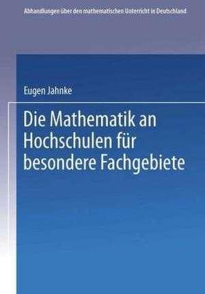 Die Mathematik an Hochschulen für Besondere Fachgebiete de Eugen Jahnke