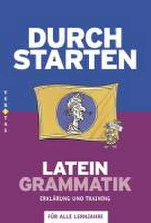 Durchstarten Latein Grammatik. Erklaerung und Training