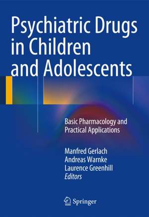 Psychiatric Drugs in Children and Adolescents: Basic Pharmacology and Practical Applications de Manfred Gerlach