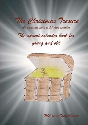 The Christmas Treasure - The advent calendar book for young and old de Melanie Stadelbauer