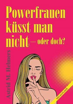 Powerfrauen küsst man nicht de Astrid M. Helmers