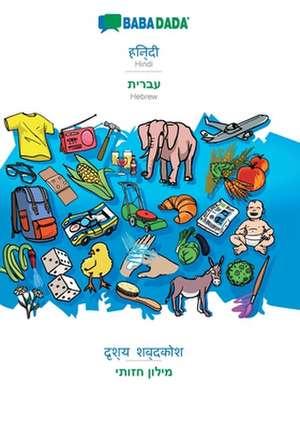 BABADADA, Hindi (in devanagari script) - Hebrew (in hebrew script), visual dictionary (in devanagari script) - visual dictionary (in hebrew script) de  Babadada Gmbh