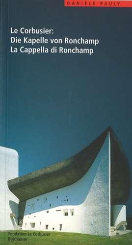 Le Corbusier. Die Kapelle von Ronchamp / La Cappella di Ronchamp de Danièle Pauly