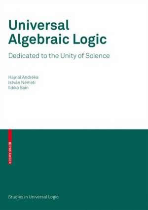 Universal Algebraic Logic: Dedicated to the Unity of Science de Hajnal Andréka