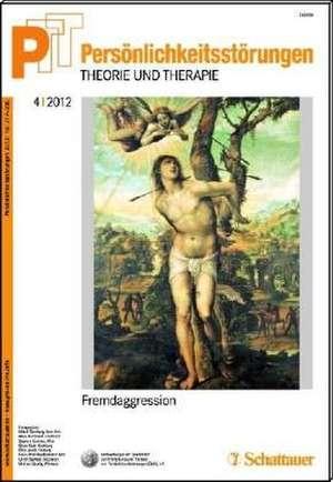 Persoenlichkeitsstoerungen PTT / Persoenlichkeitsstoerungen - Theorie und Therapie, Bd. 4/2012: Fremdaggressionen