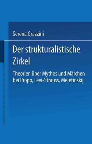Der strukturalistische Zirkel: Theorien über Mythos und Märchen bei Propp, Lévi-Strauss, Meletinskij de Serena Grazzini