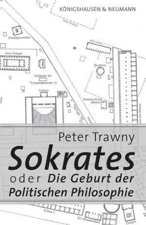 Sokrates oder Die Geburt der Politischen Philosophie de Peter Trawny
