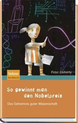 So gewinnt man den Nobelpreis: Das Geheimnis guter Wissenschaft de M. Wiese