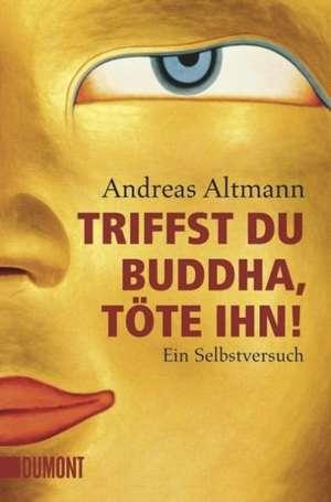 Triffst du Buddha, toete ihn!