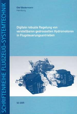 Digitale robuste Regelung von verstellbaren gedrosselten Hydromotoren in Flugsteuerungsantrieben de Olaf Biedermann
