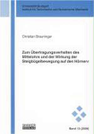Zum Übertragungsverhalten des Mittelohrs und der Wirkung der Steigbügelbewegung auf den Hörnerv de Christian Breuninger