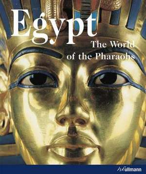 Egypt: The World of Pharaohs