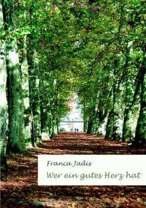Wer Ein Gutes Herz Hat:  Praxiserprobte Taktiken Und Erfahrungen Aus Dem Traineralltag de Franca Jadis