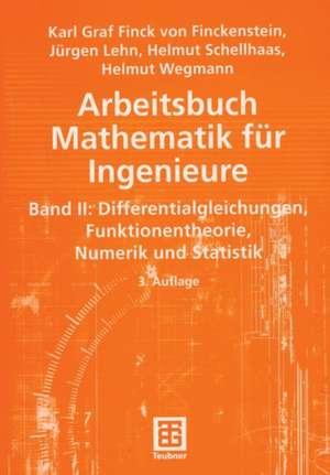 Arbeitsbuch Mathematik für Ingenieure, Band II: Differentialgleichungen, Funktionentheorie, Numerik und Statistik de Karl Finckenstein