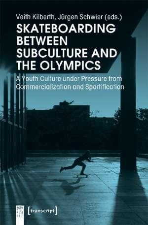 Skateboarding Between Subculture and the Olympics de Jürgen Schwier