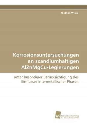 Korrosionsuntersuchungen an scandiumhaltigen AlZnMgCu-Legierungen de Joachim Wloka