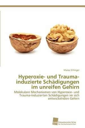 Hyperoxie- Und Trauma-Induzierte Schadigungen Im Unreifen Gehirn