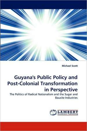 Guyana's Public Policy and Post-Colonial Transformation in Perspective de Michael Scott
