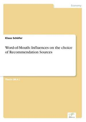 Word-of-Mouth: Influences on the choice of Recommendation Sources de Klaus Schöfer