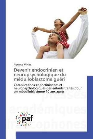 Devenir endocrinien et neuropsychologique du medulloblastome gueri