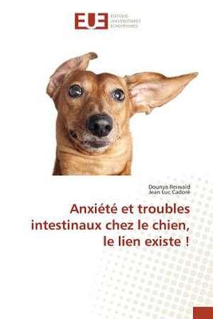 Anxiete Et Troubles Intestinaux Chez Le Chien, Le Lien Existe !