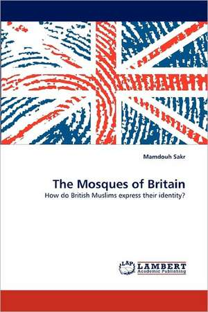The Mosques of Britain de Mamdouh Sakr