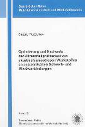 Optimierung und Nachweis der Ultraschallprüfbarkeit von akustisch anisotropen Werkstoffen an austenitischen Schweiß- und Mischverbindungen de Sergey Pudovikov